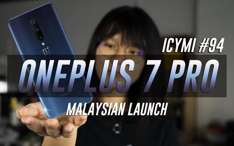 ICYMI #94: OnePlus 7 Pro Malaysia, Honor 20 series launched & Honor 20 Pro DXO Mark