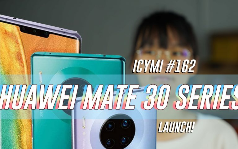 ICYMI #162: Samsung Galaxy A90 5G, Huawei Mate 30 series, Unifi Mobile & more!
